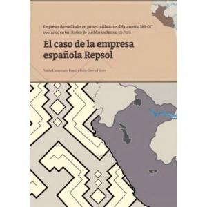Empresas domiciliadas en países ratificantes del Convenio 169 OIT, operando en territorios de pueblos indígenas. El caso de la empresa española Repsol